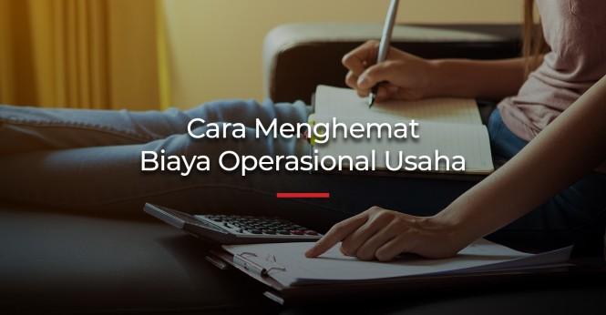 Cara Menghemat Biaya Operasional Usaha