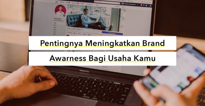 Pentingnya Meningkatkan Brand Awareness bagi Usaha Kamu