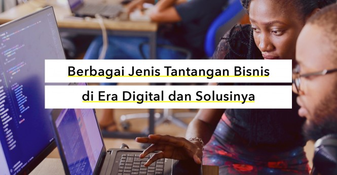 Kenali 5 Hal yang Menjadi Tantangan Pelaku Usaha di Era Digital