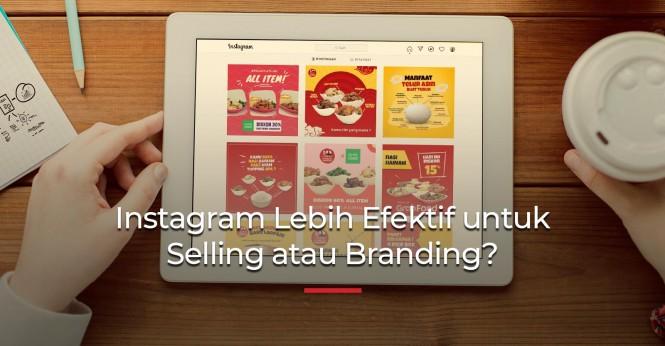Efektif Mana Instagram untuk Branding atau Selling?
