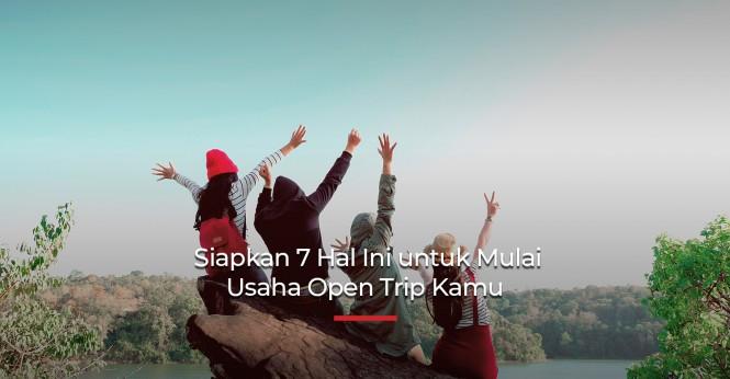 Siapkan 7 Hal Ini untuk Mulai Usaha Open Trip Kamu