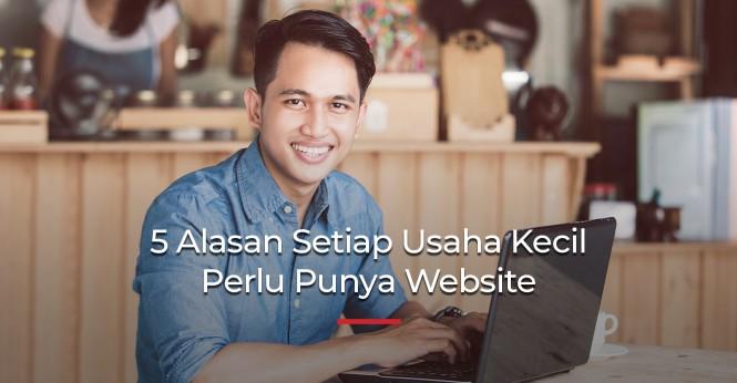 5 Alasan Setiap Usaha Kecil Perlu Punya Website