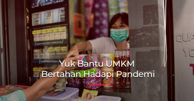 Yuk, Bantu UMKM agar Mampu Bertahan Hadapi Pandemi!