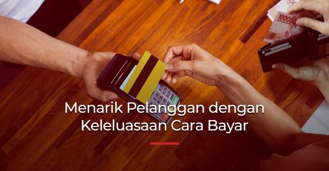 Menarik Pelanggan dengan Keleluasaan Cara Pembayaran