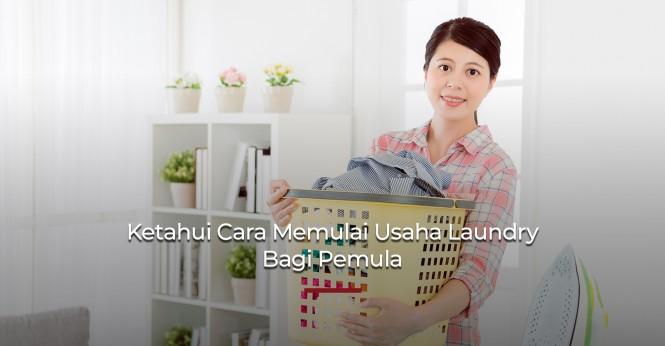 Ketahui Cara Memulai Usaha Laundry Bagi Pemula